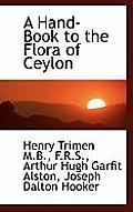 A Hand-Book to the Flora of Ceylon