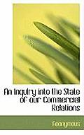 An Inquiry Into the State of Our Commercial Relations