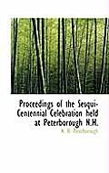 Proceedings of the Sesqui-Centennial Celebration Held at Peterborough N.H.