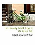 The Heavenly World Views of the Future Life