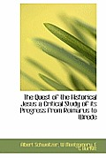 The Quest of the Historical Jesus a Critical Study of Its Progress from Reimarus to Wrede