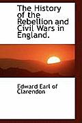 The History of the Rebellion and Civil Wars in England.