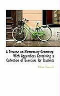 A Treatise on Elementary Geometry. with Appendices Containing a Collection of Exercises for Students
