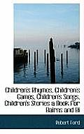 Children's Rhymes, Children's Games, Children's Songs, Children's Stories a Book for Bairns and Bi