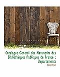Catalogue G N Ral Des Manuscrits Des Biblioth Ques Publiques de France: D Partements