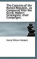 The Captains of the Roman Republic, as Compared with the Great Modern Strategists; Their Campaigns.