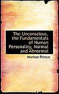 The Unconscious, the Fundamentals of Human Personality, Normal and Abnormal