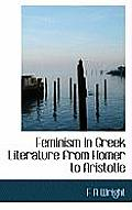 Feminism in Greek Literature from Homer to Aristotle