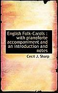 English Folk-Carols: With Pianoforte Accompaniment and an Introduction and Notes