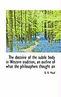 The Doctrine of the Subtle Body in Western Tradition, an Outline of What the Philosophers Thought an