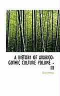 A History of Arabico-Gothic Culture Volume - III