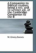 A Companion to Biblical Studies; Being a REV. and Re-Written Ed. of the Cambridge Companion to the B
