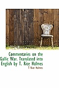 Commentaries on the Gallic War. Translated Into English by T. Rice Holmes