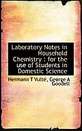Laboratory Notes in Household Chemistry: For the Use of Students in Domestic Science