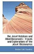 The Jesuit Relations and Allied Documents: Travels and Explorations of the Jesuit Missionaries