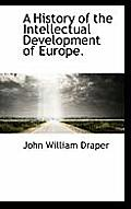 A History of the Intellectual Development of Europe.