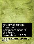 History of Europe from the Commencement of the French Revolution in 1789.