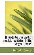 A Guide to the English Medals Exhibited in the King's Library