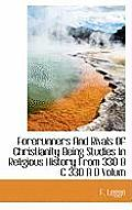 Forerunners and Rivals of Christianity Being Studies in Religious History from 330 B C 330 A D Volum