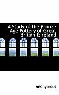 A Study of the Bronze Age Pottery of Great Britain &Ireland