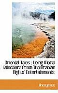 Oriental Tales: Being Moral Selections from the Arabian Nights' Entertainments;