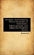 Memoirs. Authorised by Prince Alexander of Hohenlohe-Schillingfuerst, and Edited by Friedrich Curtiu