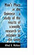 Man's Place in the Universe: A Study of the Results of Scientific Research in Relation to the Unity