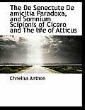 The de Senectute de Amicitia Paradoxa, and Somnium Scipionis of Cicero and the Life of Atticus