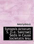 Synopsis Actorum S. [I.E. Sanctae] Sedis in Causa Societatis Iesu