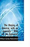 The Destiny of America, with an Appendix: Who Are the Japanese?