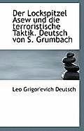 Der Lockspitzel Asew Und Die Terroristische Taktik. Deutsch Von S. Grumbach