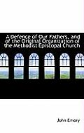 A Defence of Our Fathers, and of the Original Organization of the Methodist Episcopal Church