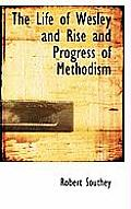 The Life of Wesley and Rise and Progress of Methodism