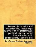 Kansas; Its Interior and Exterior Life, Including a Full View of Its Settlement, Political History,