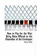 How to Pay for the War: Being Ideas Offered to the Chancellor of the Exchequer