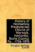 History of Neshaminy Presbyterian Church of Warwick, Hartsville, Bucks County, Pa., 1726-1876
