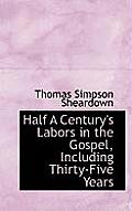 Half a Century's Labors in the Gospel, Including Thirty-Five Years