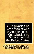 A Disquisition on Government and Discourse on the Constitution ND Government of the United States