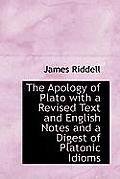 The Apology of Plato with a Revised Text and English Notes and a Digest of Platonic Idioms