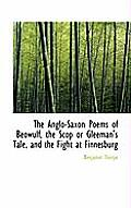 The Anglo-Saxon Poems of Beowulf, the Scop or Gleeman's Tale, and the Fight at Finnesburg