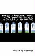 The Age of Revolution: Being an Outline of the History of the Church from 1648 to 1815