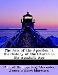 The Acts of the Apostles; Or the History of the Church in the Apostolic Age