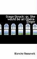 Stage-Struck; Or, She Would Be an Opera-Singer
