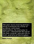 The Poor Man's Evening Portion: Being a Selection of a Verse of Scripture, with Short Observations,