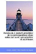Pens Es de J. Joubert, PR C D Es de Sa Correspondance, D'Une Notice Sur Sa Vie, Son Caract Re Et Ses