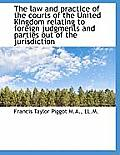 The Law and Practice of the Courts of the United Kingdom Relating to Foreign Judgments and Parties O