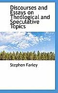 Discourses and Essays on Theological and Speculative Topics