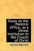 Essay on the Pastoral Office, as a Divine Institution in the Church of Christ