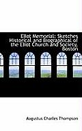 Eliot Memorial: Sketches Historical and Biographical of the Eliot Church and Society, Boston