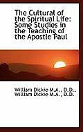 The Cultural of the Spiritual Life: Some Studies in the Teaching of the Apostle Paul
